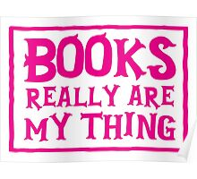 books really are my thing Poster