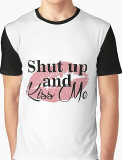 Shut up and Kiss me Graphic T-Shirt