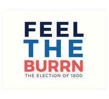 Feel the Burrn - Bernie Sanders Hamilton Parody 2 Art Print