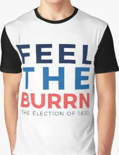 Feel the Burrn - Bernie Sanders Hamilton Parody 2 Graphic T-Shirt