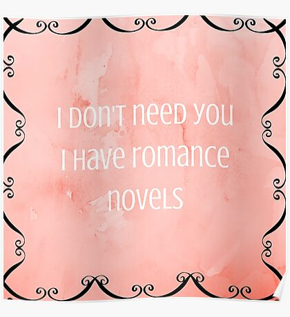 I don't need you, I have romance novels Poster