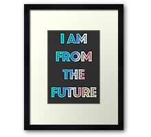 I AM FROM THE FUTURE Framed Print