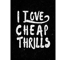 i love cheap thrills Photographic Print