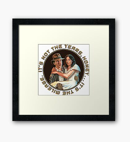 Indiana Jones - It's Not the Years, It's the Mileage. Framed Print