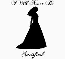 A Woman Who Has Never Been Satisfied T-Shirt