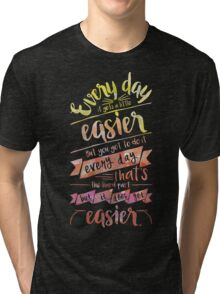 It Gets Easier Tri-blend T-Shirt