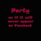Party (as if it will never appear on FB) by CreativeEm