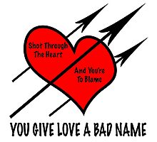 You Give Love A Bad Name Photographic Print