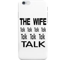 The Wife .. Talk Talk iPhone Case/Skin