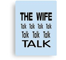 The Wife .. Talk Talk Canvas Print