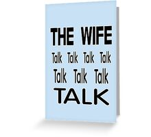 The Wife .. Talk Talk Greeting Card