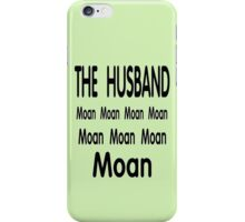 The Husband .. Moan iPhone Case/Skin