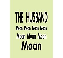 The Husband .. Moan Photographic Print