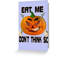 Eat Me .. tale of an angry pumpkin Greeting Card