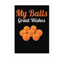 MY BALLS GRANT WISHES Art Print