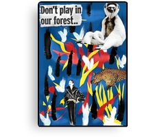 . . .don't play in our forest. . . Canvas Print
