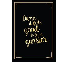 Damn it feels good to be a ganster, office space, movie quotes Photographic Print