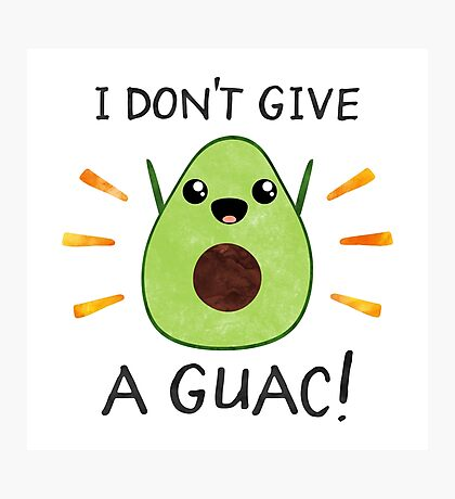 I don't give a guac! Photographic Print
