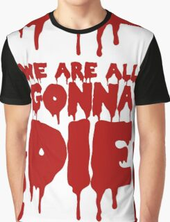We Are All Gonna Die Graphic T-Shirt