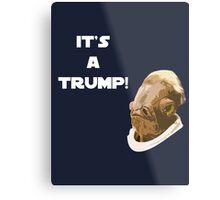 It's a Trump! Metal Print