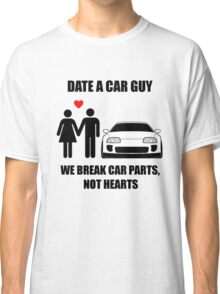 Date a car guy - We break car parts, not hearts Classic T-Shirt