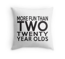 40th Gift - More Fun Than 2 Twenty Year Olds Throw Pillow