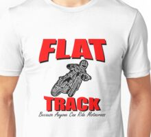 flat track everyone can ride it Unisex T-Shirt