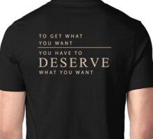 Deserve What You Want Shirt Unisex T-Shirt