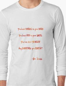 You have brains in your head - Dr. Seuss quote Long Sleeve T-Shirt