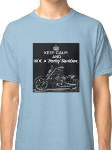 Keep Calm And Ride a Harley Davidson Classic T-Shirt