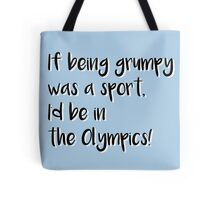 If being grumpy was a sport, I'd be in the Olympics! Tote Bag