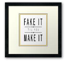 Fake It 'Til You Make It Framed Print