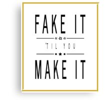 Fake It 'Til You Make It Canvas Print
