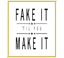 Fake It 'Til You Make It Photographic Print