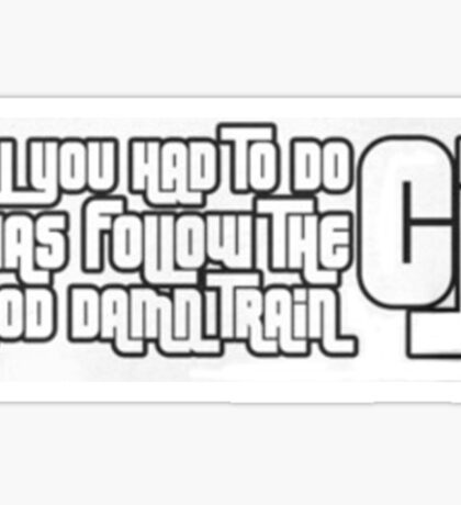 All you had to do was follow the damn train CJ! Sticker