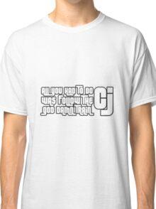 All you had to do was follow the damn train CJ! Classic T-Shirt