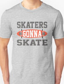Skaters gonna Skate Unisex T-Shirt