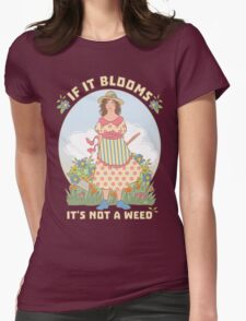 If it Blooms It's Not a Weed, garden girl T-Shirt