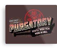 Greetings from Purgatory Metal Print