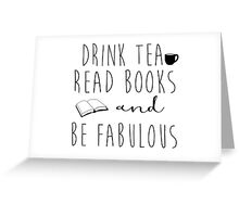 Drink Tea, Read Books, and Be Fabulous Greeting Card