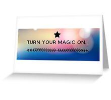 Turn your magic on Greeting Card