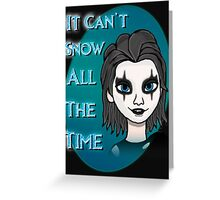 It Can't Snow All The Time Greeting Card