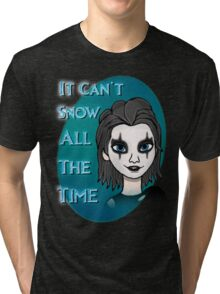 It Can't Snow All The Time Tri-blend T-Shirt