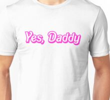 Yes, Daddy Unisex T-Shirt