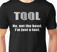 Just a Tool Unisex T-Shirt