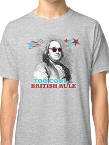 Too Cool for British Rule Classic T-Shirt