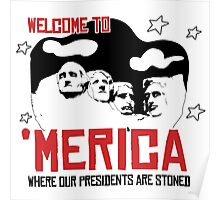 'Merica: Where our presidents are stoned Poster