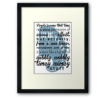 Time is a big ball of wibbly wobbly time wimey stuff Framed Print