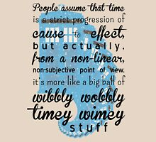 Time is a big ball of wibbly wobbly time wimey stuff Unisex T-Shirt