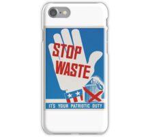 """Stop Waste. It's your patriotic duty."" - Vintage ww2 propaganda poster iPhone Case/Skin"